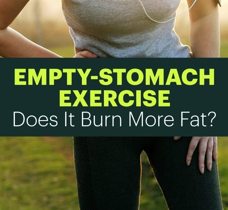 Working Out On an Empty Stomach: Does It Burn Off the Most Fat?