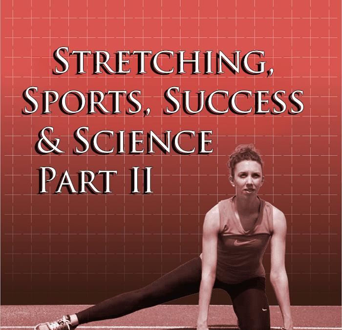 Stretch, Sports, Success & Science Part II