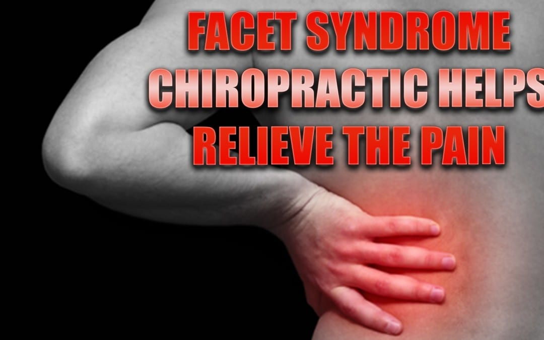 Facet Syndrome | Chiropractic Helps Relieve The Pain | El Paso, TX.