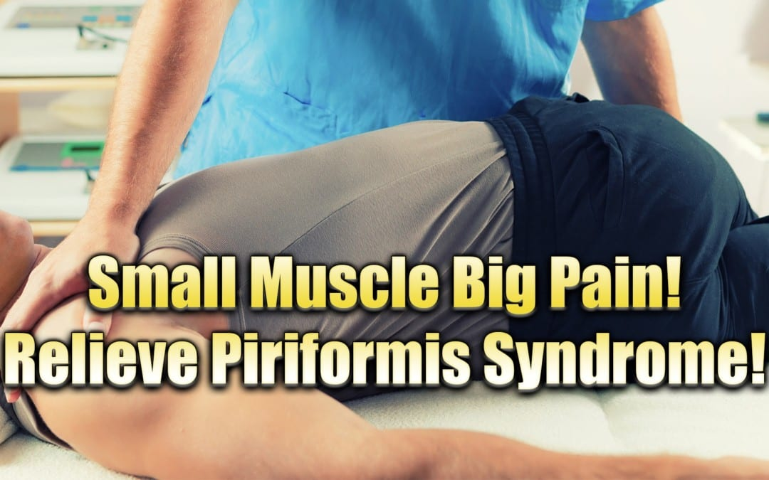 Small Muscle Causes BIG Pain: Relieve Piriformis Syndrome