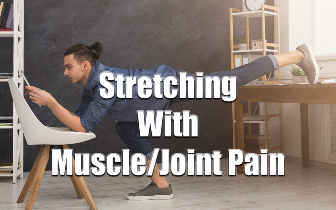 Stretching With Muscle Or Joint Pain