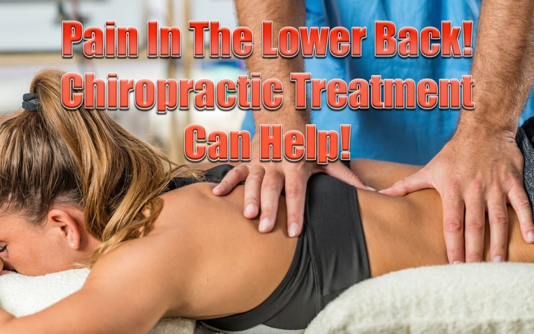 Pain In The Lower Back! Chiropractic Treatment Can Help!