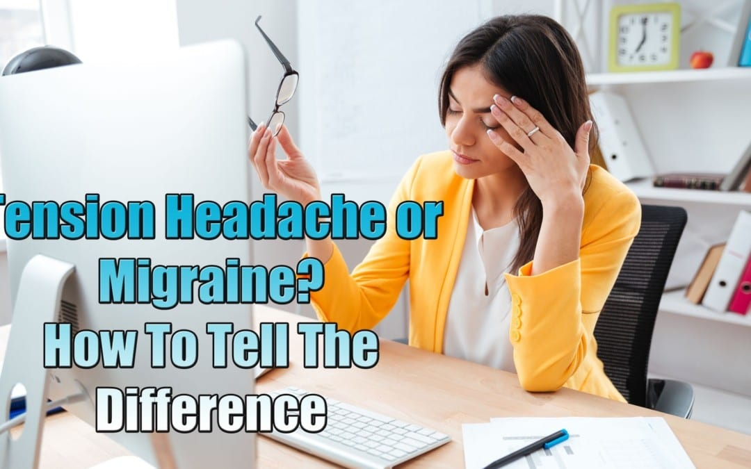 A Tension Headache or A Migraine? How to Tell the Difference