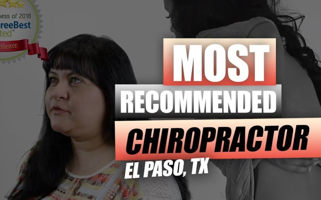 Most Recommended Chiropractor | Video | El Paso, TX.