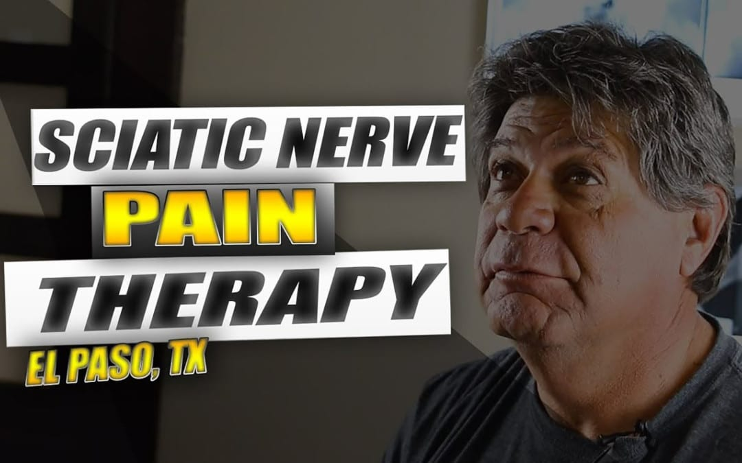 Sciatic Nerve Pain Treatment | Video | El Paso, Tx