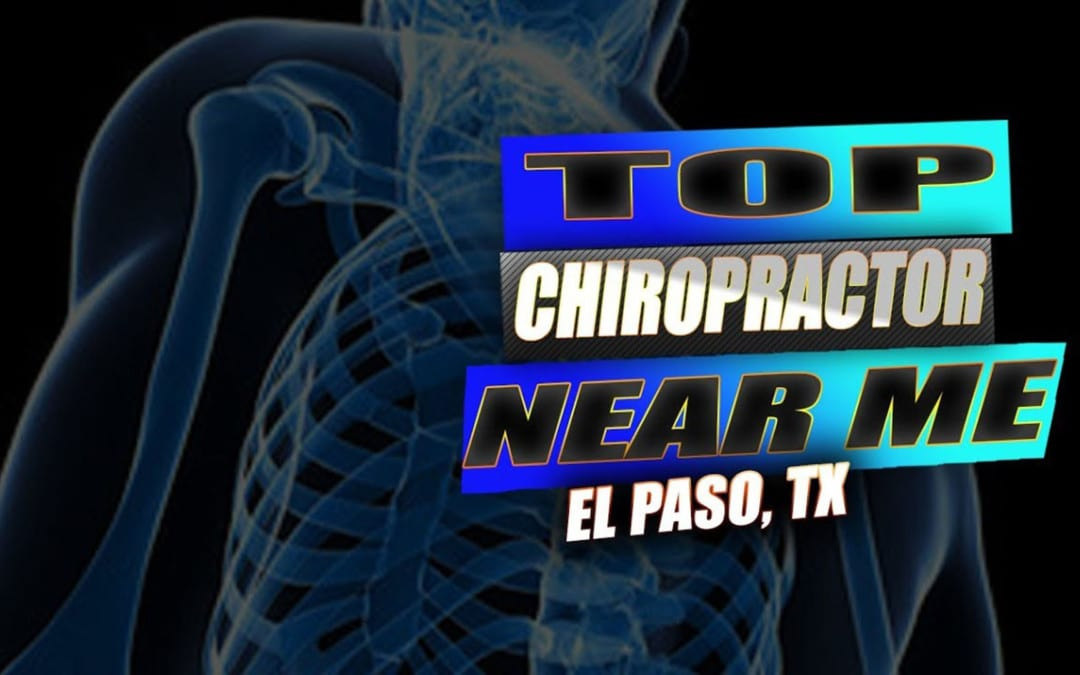 Best Chiropractor Near Me | El Paso, Tx (2019)
